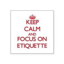 Keep Calm and focus on ETIQUETTE Sticker