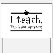 I teach what's your superpower 2 Yard Sign