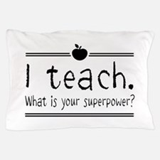 I teach what's your superpower 2 Pillow Case