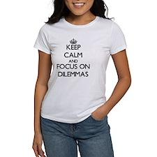 Keep Calm and focus on Dilemmas T-Shirt