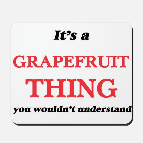 It's a Grapefruit thing, you wouldn& Mousepad
