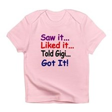 Saw It...liked It...told Gigi...got Infant T-Shirt