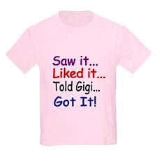 Saw It...liked It...told Gigi...got It! T-Shirt