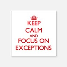 Keep Calm and focus on EXCEPTIONS Sticker