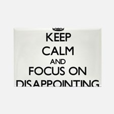 Keep Calm and focus on Disappointing Magnets