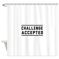 Challenge Accepted Shower Curtain