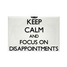 Keep Calm and focus on Disappointments Magnets
