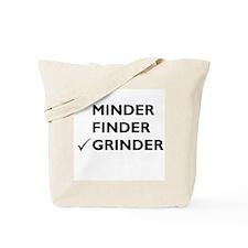Minder, Finder, Grinder... Tote Bag