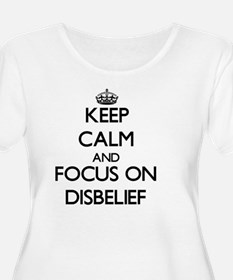 Keep Calm and focus on Disbelief Plus Size T-Shirt