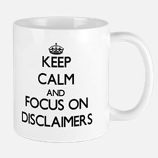 Keep Calm and focus on Disclaimers Mugs