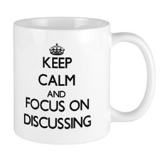Keep Calm and focus on Discussing Mugs