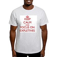 Keep Calm and focus on EXPLETIVES T-Shirt