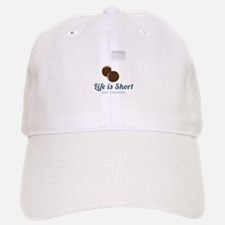 Life is Short Baseball Baseball Baseball Cap