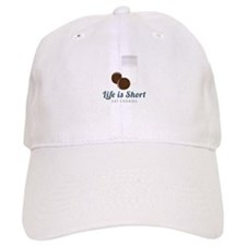 Life is Short Baseball Baseball Cap