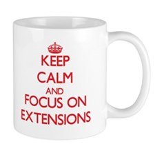 Keep Calm and focus on EXTENSIONS Mugs