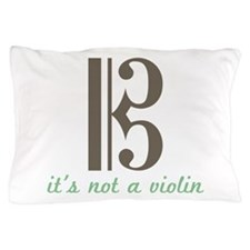 Its Not a violin Pillow Case