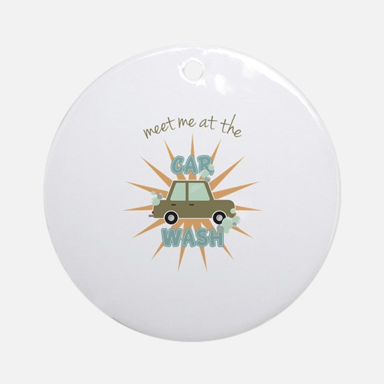 Meet me at the car wash Ornament (Round)