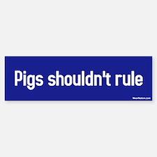 pigs shouldnt rule Bumper Bumper Bumper Sticker