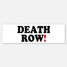 DEATH ROW! Bumper Bumper Bumper Sticker