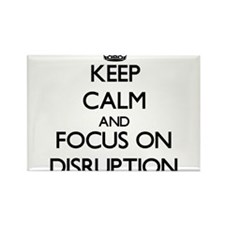 Keep Calm and focus on Disruption Magnets