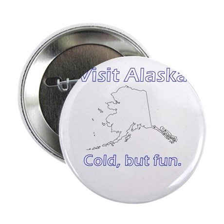"Visit Alaska . . . Cold, But 2.25"" Button (10 pac"