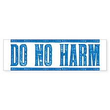 Do No Harm Bumper Bumper Sticker