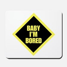 Baby I'm Bored Mousepad