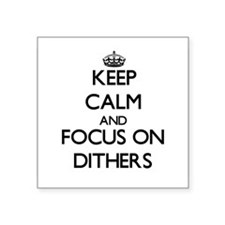 Keep Calm and focus on Dithers Sticker