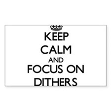 Keep Calm and focus on Dithers Decal