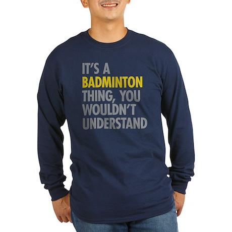Its A Badminton Thing Long Sleeve Dark T-Shirt