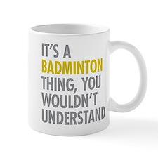 Its A Badminton Thing Mug