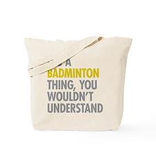 Its A Badminton Thing Tote Bag