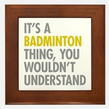 Its A Badminton Thing Framed Tile