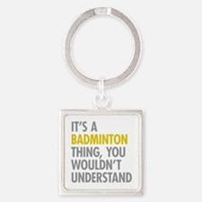 Its A Badminton Thing Square Keychain