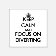 Keep Calm and focus on Diverting Sticker