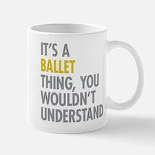Its A Ballet Thing Mug