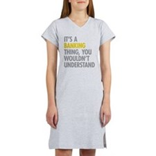 Its A Banking Thing Women's Nightshirt