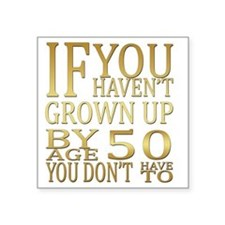 """Grown up by Age 50  Square Sticker 3"""" x 3"""""""