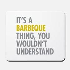 Its A Barbeque Thing Mousepad