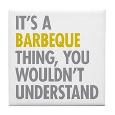 Its A Barbeque Thing Tile Coaster