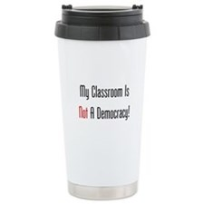 My Classroom Is NOT A Democracy! Travel Mug