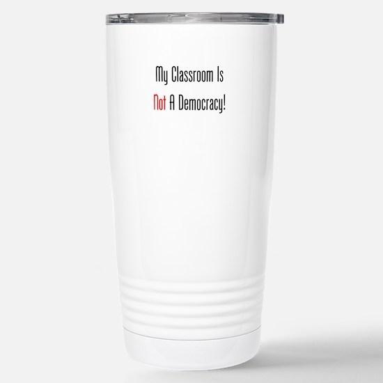 My Classroom Is NOT A Democracy! Travel Mug