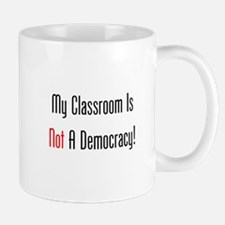 My Classroom Is NOT A Democracy! Mugs