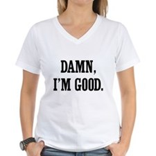 Damn, I'm Good. T-Shirt