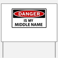 DANGER is my middle name Yard Sign