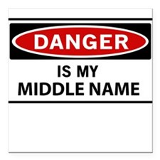 """DANGER is my middle name Square Car Magnet 3"""" x 3"""""""