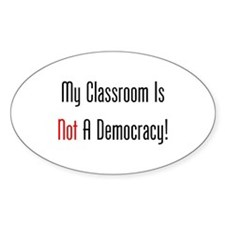 My Classroom Is NOT A Democracy! Decal