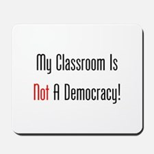 My Classroom Is NOT A Democracy! Mousepad