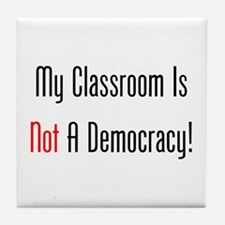My Classroom Is NOT A Democracy! Tile Coaster