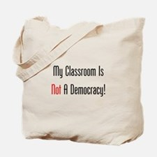 My Classroom Is NOT A Democracy! Tote Bag